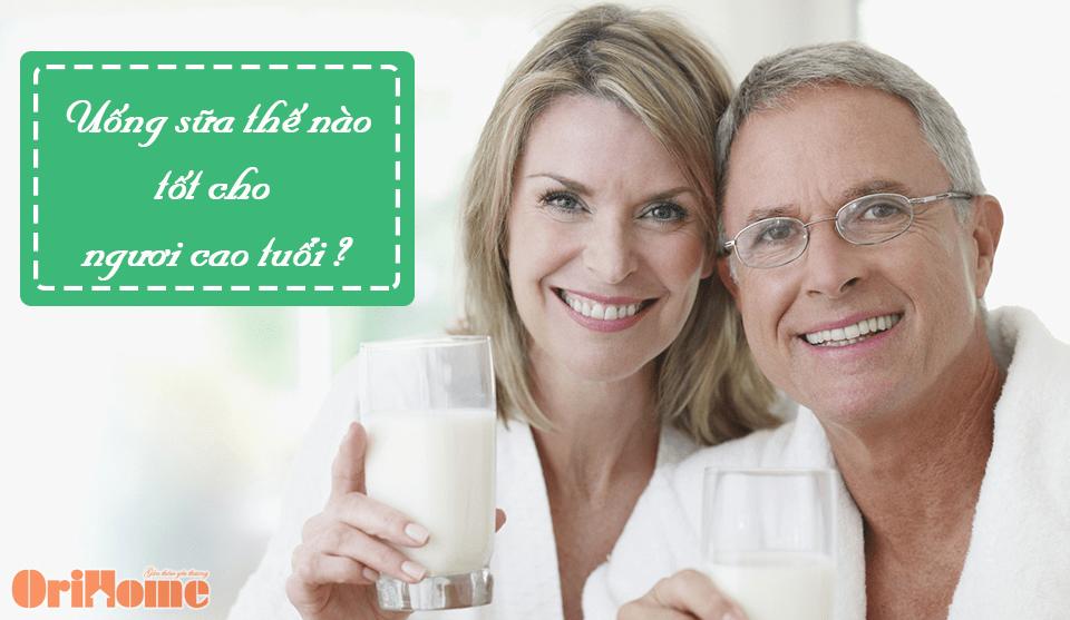 Người cao tuổi uống sữa thế nào cho tốt ?